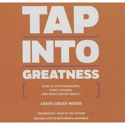 Tap Into Greatness Lib/E - How to Stop Managing, Start Leading, and Drive Bigger Impact (Standard format, CD): Sarah...