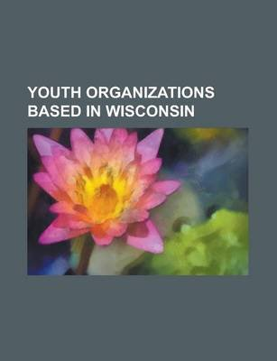Youth Organizations Based in Wisconsin - Scouting in Wisconsin, Samoset Council, Camp Ramah, Camp Menominee, Madison Scouts...