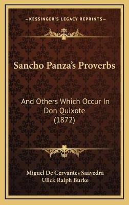 Sancho Panza's Proverbs - And Others Which Occur in Don Quixote (1872) (Hardcover): Miguel De Cervantes Saavedra