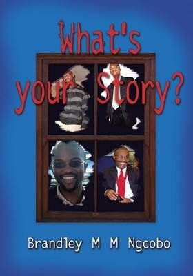 What's Your Story? (Paperback): Brandley M.M. Ngcobo