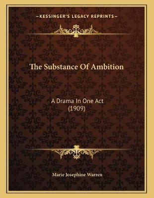 The Substance of Ambition - A Drama in One Act (1909) (Paperback): Marie Josephine Warren