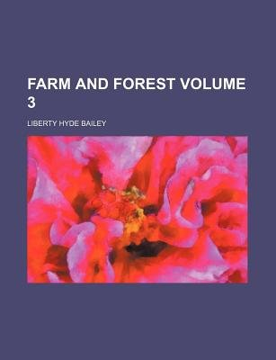 Farm and Forest Volume 3 (Paperback): Liberty Hyde Bailey