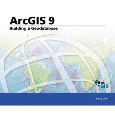 Building a Geodatabase - ArcGIS 9 (Paperback): Esri Press