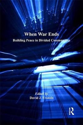When War Ends - Building Peace in Divided Communities (Electronic book text): David J. Francis