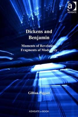 Dickens and Benjamin: Moments of Revelation, Fragments of Modernity (The Nineteenth Century Series)