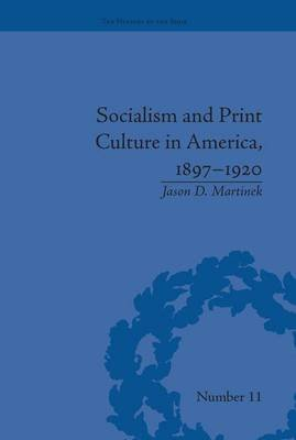 Socialism and Print Culture in America, 1897-1920 (Paperback): Jason D. Martinek