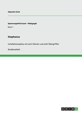 Stephanus. Installationszyklus Mit Acht Steinen Und Acht Ubergriffen (German, Paperback): Aljoscha Kuch