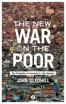 The New War on the Poor - The Production of Insecurity in Latin America (Paperback): John Gledhill
