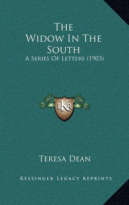 The Widow in the South - A Series of Letters (1903) (Hardcover): Teresa Dean