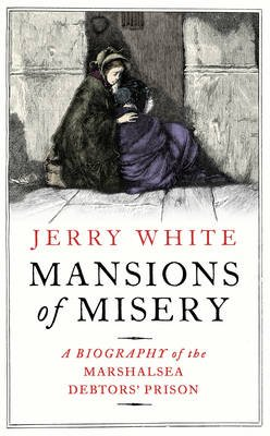 Mansions of Misery - A Biography of the Marshalsea Debtors' Prison (Hardcover): Jerry White