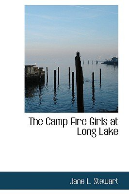 The Camp Fire Girls at Long Lake (Hardcover): Jane L. Stewart