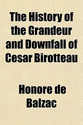 The History of the Grandeur and Downfall of Cesar Birotteau (Paperback): Honore De Balzac