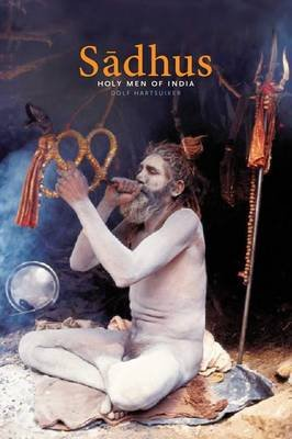 Saadhus - Holy Men of India (Paperback, 2nd ed.): Dolf Hartsuiker