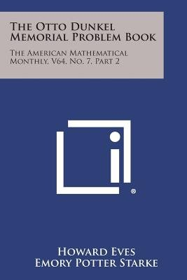 The Otto Dunkel Memorial Problem Book - The American Mathematical Monthly, V64, No. 7, Part 2 (Paperback): Howard Eves, Emory...