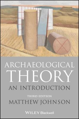 Archaeological Theory - An Introduction (Paperback, 3rd Edition): Matthew Johnson