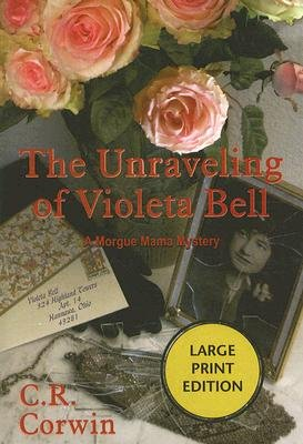 The Unraveling of Violeta Bell - A Morgue Mama Mystery (Large print, Paperback, large type edition): C. R Corwin