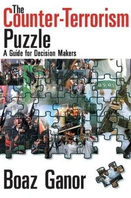 The Counter-terrorism Puzzle - A Guide for Decision Makers (Paperback, New edition): Boaz Ganor