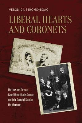 Liberal Hearts and Coronets - The Lives and Times of Ishbel Marjoribanks Gordon and John Campbell Gordon, the Aberdeens...