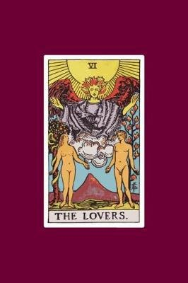 The Lovers - 120 Blank Lined Pages, 6 X 9 College Ruled Notebook, the Lovers Tarot Card Journal, Diary, Notebook (Tarot Card...
