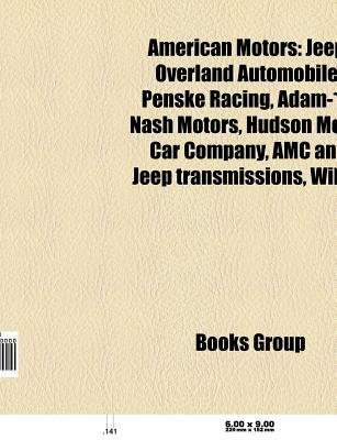 American Motors - Jeep, Overland Automobile, Penske Racing, Adam-12, Nash Motors, Hudson Motor Car Company, AMC and Jeep...