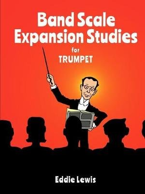 Band Scale Expansion Studies for Trumpet (Paperback): Eddie Lewis