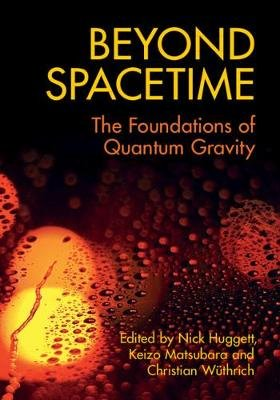Beyond Spacetime - The Foundations of Quantum Gravity (Hardcover): Nick Huggett, Keizo Matsubara, Christian Wuthrich