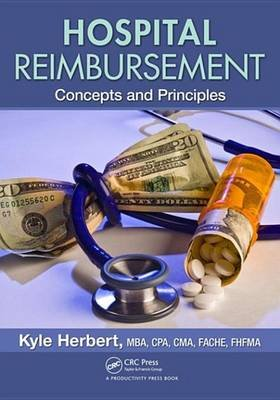 Hospital Reimbursement - Concepts and Principles (Electronic book text): Kyle Herbert