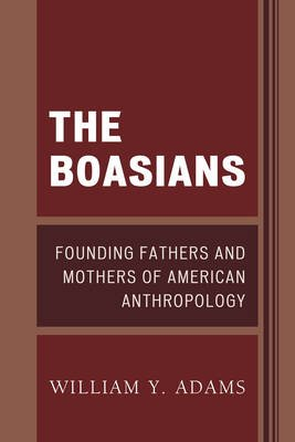 The Boasians - Founding Fathers and Mothers of American Anthropology (Paperback): William Y. Adams