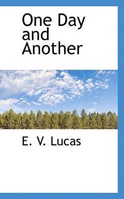 One Day and Another (Hardcover): E. V Lucas