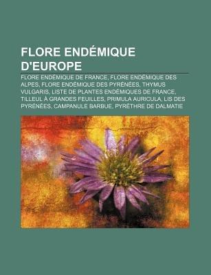 Flore Endemique D'Europe - Flore Endemique de France, Flore Endemique Des Alpes, Flore Endemique Des Pyrenees, Thymus...