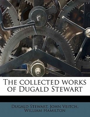 The Collected Works of Dugald Stewart Volume 10 (Paperback): Dugald Stewart, William Hamilton, John Veitch