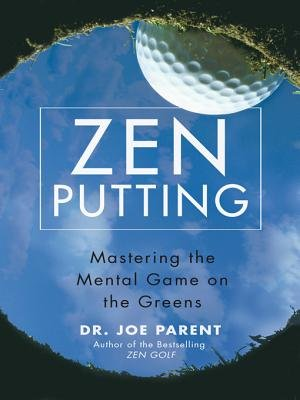 Zen Putting - Mastering the Mental Game on the Greens (Electronic book text): Joe Parent
