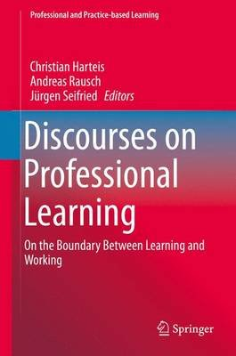 Discourses on Professional Learning - On the Boundary Between Learning and Working (Electronic book text):