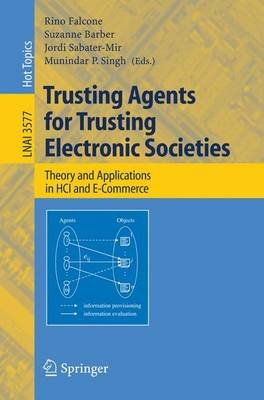 Trusting Agents for Trusting Electronic Societies - Theory and Applications in HCI and E-Commerce (Paperback, 2005 ed.): Rino...