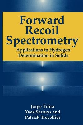 Forward Recoil Spectrometry (Paperback, Softcover reprint of the original 1st ed. 1996): Yves Serruys, Jorge Tirira, P....
