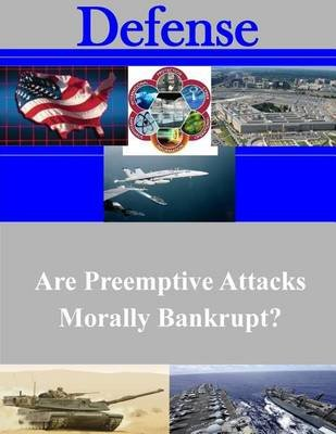 Are Preemptive Attacks Morally Bankrupt? (Paperback): U S. Army War College