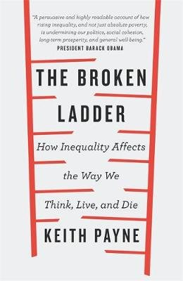 The Broken Ladder - How Inequality Changes the Way We Think, Live and Die (Paperback): Keith Payne