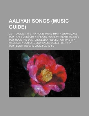 Aaliyah Songs (Music Guide) - Got to Give It Up, Try Again, More Than a Woman, Are You That Somebody?, the One I Gave My Heart...