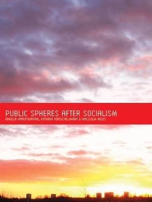Public Spheres After Socialism (Paperback): Angela Harutyunyan, Kathrin Horschelmann, Malcolm Miles