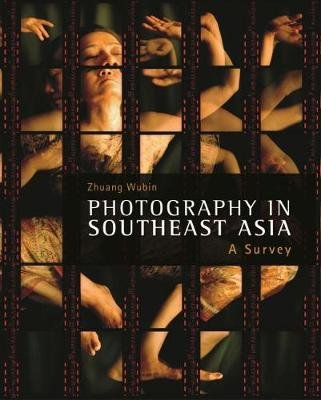Photography in Southeast Asia - A Survey (Hardcover): Zhuang Wubin