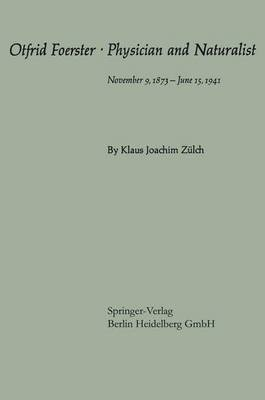 Otfrid Foerster * Physician and Naturalist - November 9, 1873 - June 15, 1941 (Paperback, 1969 ed.): Klaus-Joachim Zulch