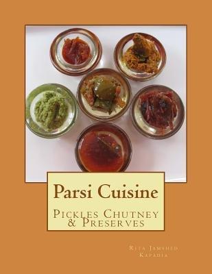 Pickles, Chutney, Masala and Preserves - Parsi Cuisine (Paperback): Rita Jamshed Kapadia