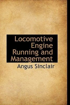 Locomotive Engine Running and Management (Paperback): Angus Sinclair