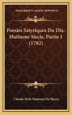 Poesies Satyriques Du Dix-Huitieme Siecle, Partie 1 (1782) Poesies Satyriques Du Dix-Huitieme Siecle, Partie 1 (1782) (French,...