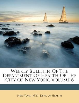 Weekly Bulletin of the Department of Health of the City of New York, Volume 6 (Paperback):