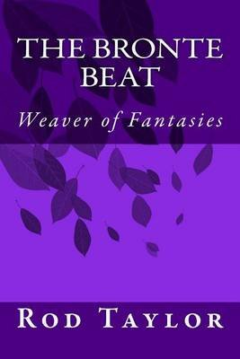 The Bronte Beat - Weaver of Fantasies (Paperback): Rod Taylor