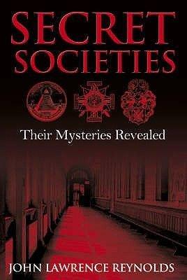 Secret Societies - Their Mysteries Revealed (Paperback): John Lawrence Reynolds