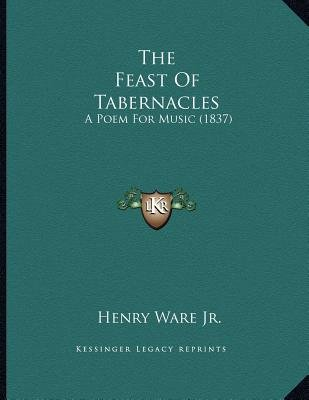 The Feast of Tabernacles - A Poem for Music (1837) (Paperback): Henry Ware Jr.