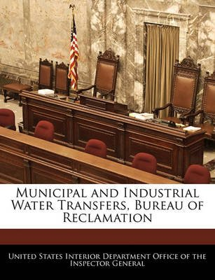 Municipal and Industrial Water Transfers, Bureau of Reclamation (Paperback): United States Interior Department Office