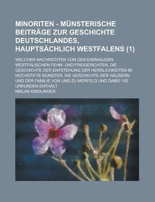 Minoriten - Munsterische Beitrage Zur Geschichte Deutschlandes, Hauptsachlich Westfalens; Welcher Nachrichten Von Den...